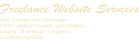 Freelance Website Services Site Design and Redesign SEO - search engine optimization Logos - Branding - Graphics Contract optional
